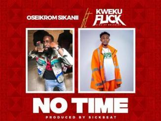 Oseikrom Sikanii – No Time Ft. Kweku Flick