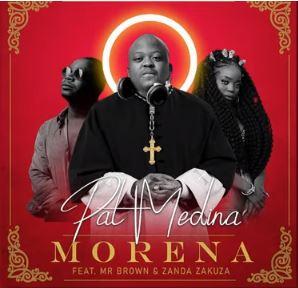 Pat Medina – Morena Ft. Zanda Zakuza, Mr Brown mp3 download