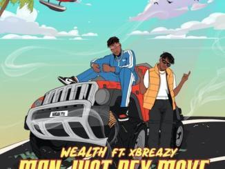 Wealth Ft. Xbreazy – Man Just Dey Move
