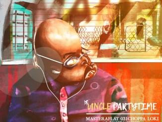 Uncle Partytime – Mama Ft. Master a Flat, 031Choppa, Loki, Yanga Chief