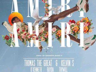 Thomas The Great & Kelvin S – Amiri Amiri Ft. O'Kenneth, Rhyda, Thywill, Kawabanga, Chicogod