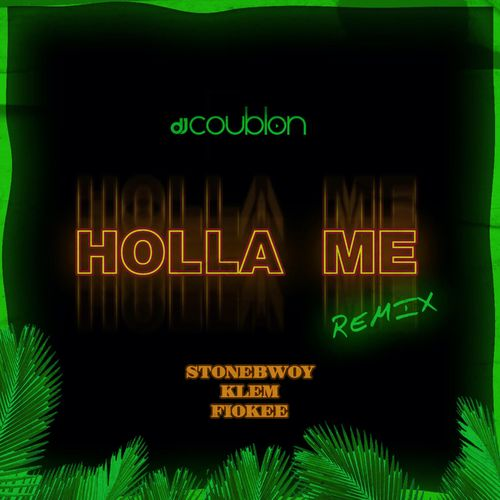 DJ Coublon – Holla Me (Remix) Ft. Stonebwoy, Klem, Fiokee mp3 download