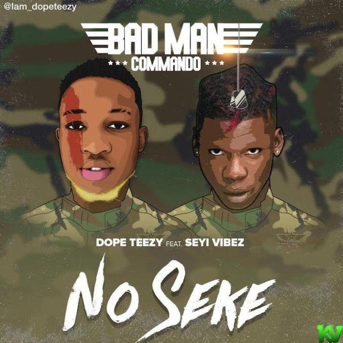 Dope Teezy Ft. Seyi Vibez – No Seke mp3 download