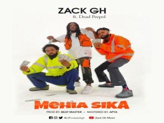 Zack Gh – Mehia Sika Ft. Dead Peepol
