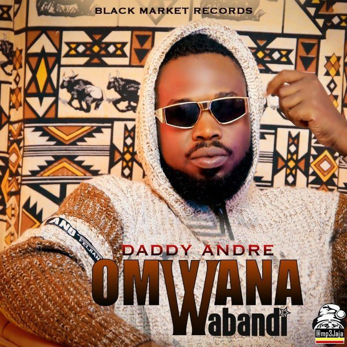 Daddy Andre – Omwana Wabandi mp3 download