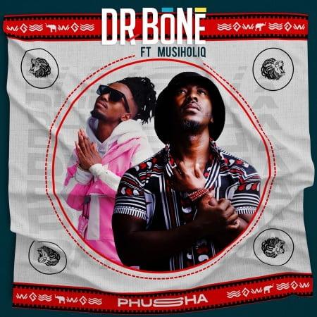Dr Bone – Phusha Ft. MusiholiQ mp3 download