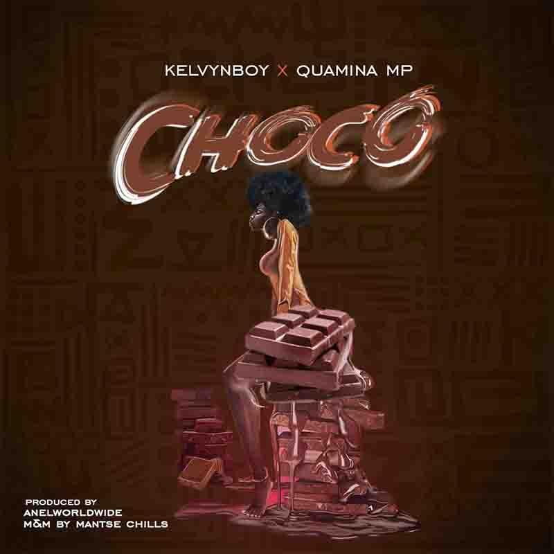Kelvynboy Ft. Quamina MP – Choco mp3 download