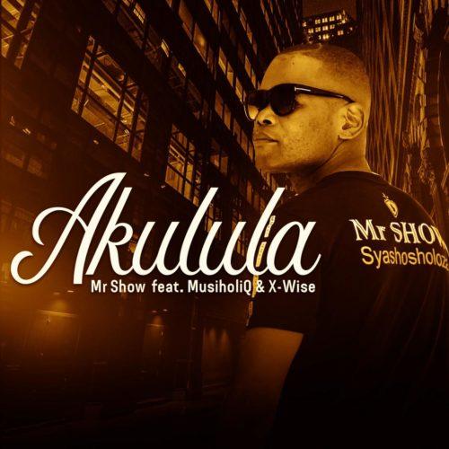 Mr Show – Akulula Ft. MusiholiQ, X-Wise mp3 download