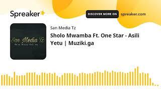 Sholo Mwamba Ft. One Star – Asili Yetu mp3 download