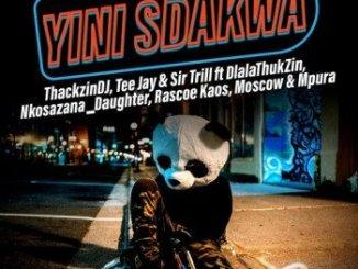 ThackzinDJ, Sir Trill & Tee Jay – Yini Sdakwa Ft. Nkosazana Daughter, Dlala Thukzin, Rascoe Kaos, Mpura, Moscow