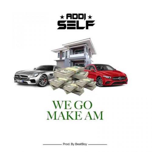 Addi Self – We Go Make Am mp3 download