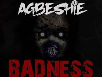 Agbeshie – Badness