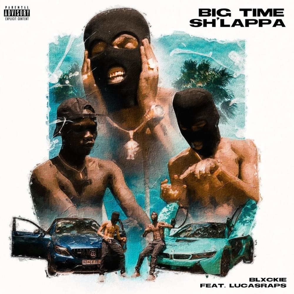 Blxckie – Big Time Sh'lappa Ft. Lucasrap$ mp3 download