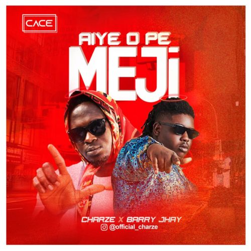 Charze – Aye O Pe Meji Ft. Barry Jhay mp3 download