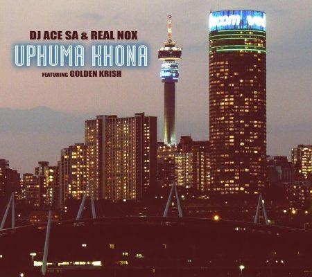 DJ Ace & Real Nox – Uphuma Khona Ft. Golden Krish mp3 download