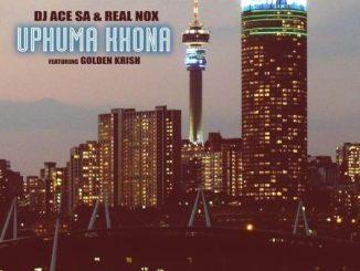 DJ Ace & Real Nox – Uphuma Khona Ft. Golden Krish