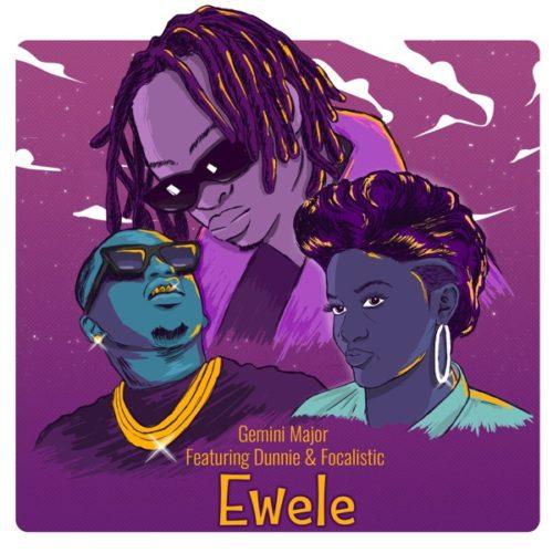 Gemini Major – Ewele Ft. Dunnie, Focalistic mp3 download