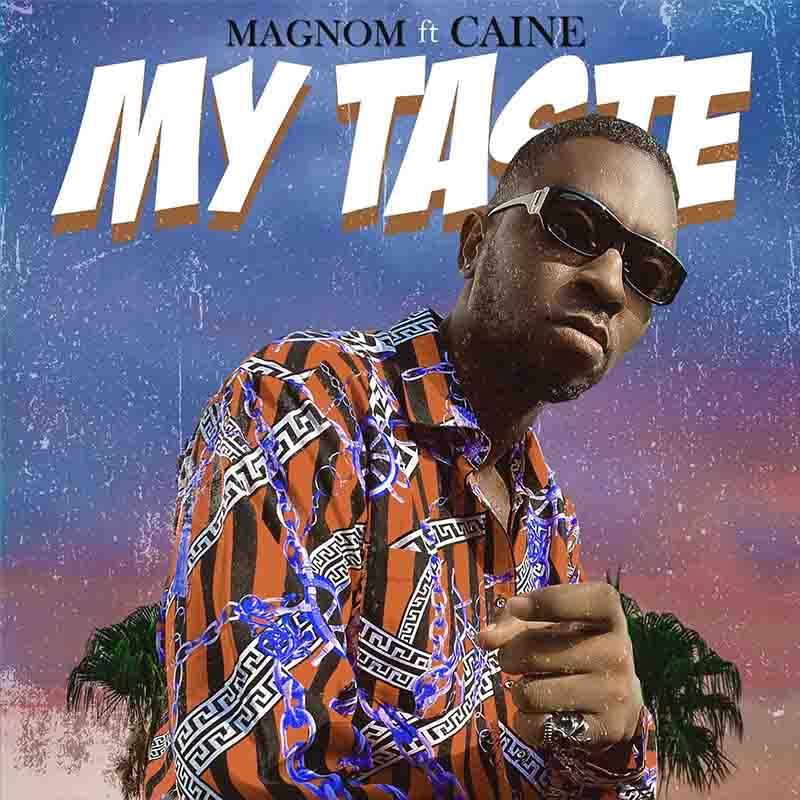 Magnom – My Taste Ft. Caine mp3 download