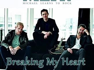 Michael Learns To Rock – Breaking My Heart