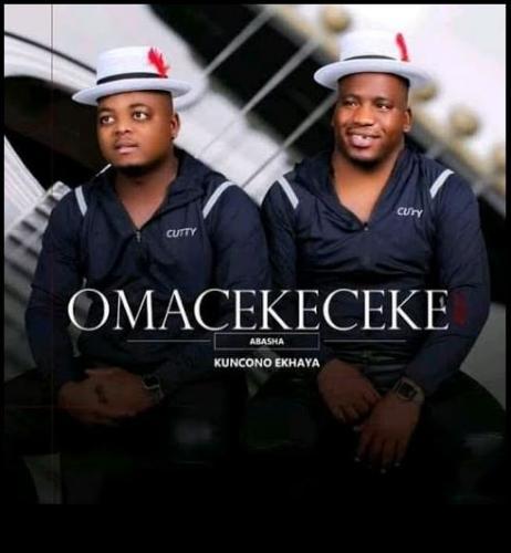 Omacekeceke Abasha – Kuncono Ekhaya Ft. Igcokama Elisha mp3 download