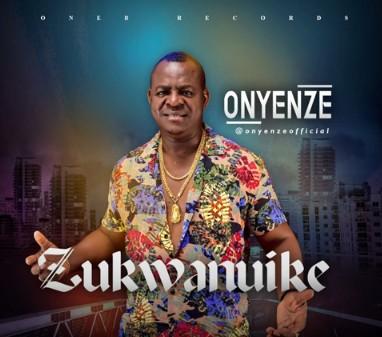 Onyenze – Zukwanuike mp3 download