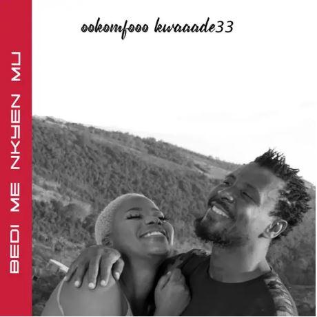 Ookomfooo kwaaade33 – Bedi Me Nkyen Mu mp3 download