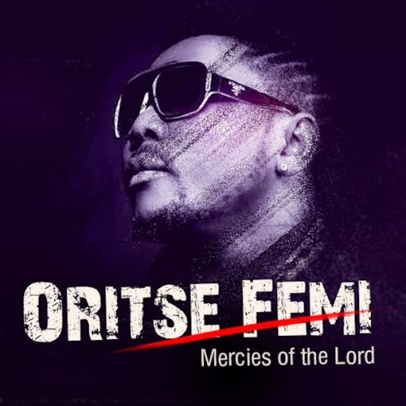 Oritse Femi - Mercies Of The Lord + Remix Ft. Da Grin & Rymzo mp3 download