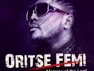 Oritse Femi – Mercies Of The Lord + Remix Ft. Da Grin & Rymzo