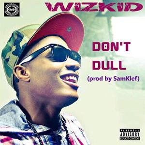 Wizkid - Don't Dull mp3 download