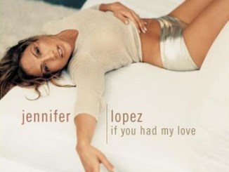 Jennifer Lopez – If You Had My Love