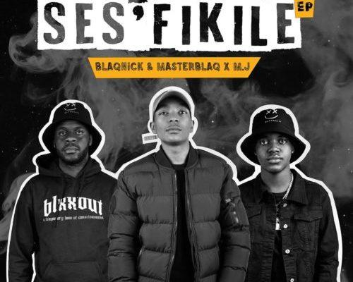 Blaqnick, MasterBlaq & M.J – Ses'fikile EP mp3 download
