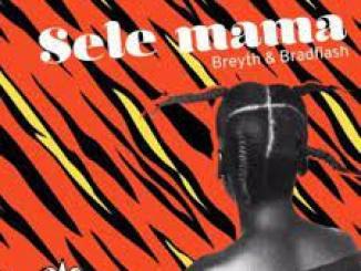 Breyth & BradFlash – Sele Mama