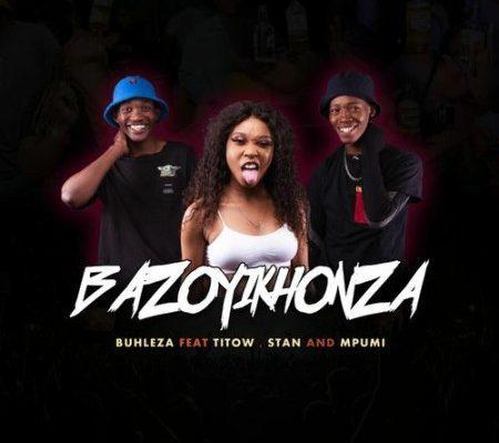 Buhleza – Bazoyikhonza Ft. Mpumi, Stan & Titow mp3 download