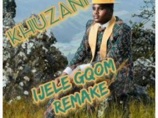 Khuzani – Ijele (Gqom Remix)