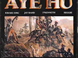 Kwaku DMC – Aye Hu Ft. O'Kenneth, Jay Bahd, Reggie