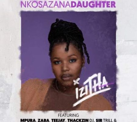 Nkosazana Daughter – Izitha Ft. Mpura, Zaba, Teejay, Sir Trill, ThackzinDJ & Josiah De Disciple mp3 download