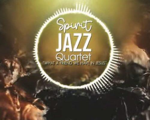 Spirit Of Praise – Spirit Jazz Quartet (What A Friend We Have In Jesus) mp3 download