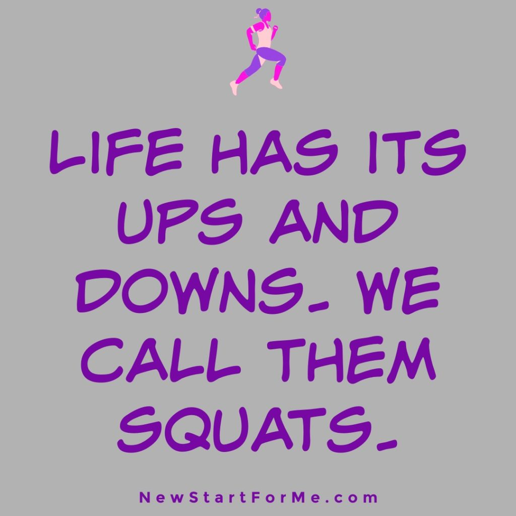 """Funny Workout Quotes for Women """"Life has its ups and downs- we call them squats."""""""