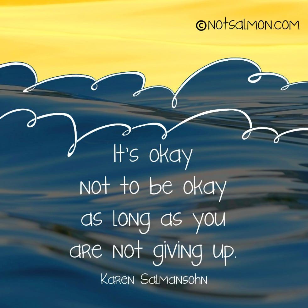 Image of: 11 Best Encouraging Words For When You Feel Down By Karen Salmansohn Notsalmon 11 Best Encouraging Quotes For When You Feel Down