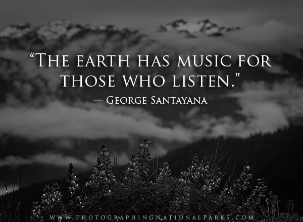 Nature   Photography Quotes   Photographing National Parks    The earth has music for those who listen         George Santayana