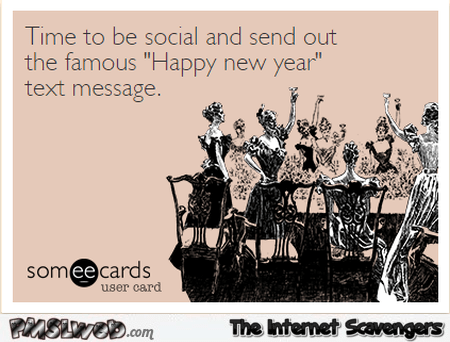 Time to send out that famous New Year text message sarcastic humor     Time to send out that famous New Year text message sarcastic humor