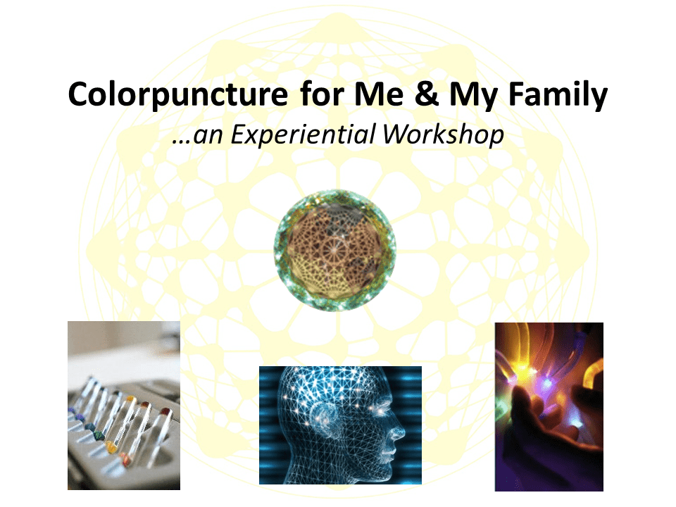 Colorpuncture for Me and My Family: an Esogetics Colorpuncture Class for health conscious individuals