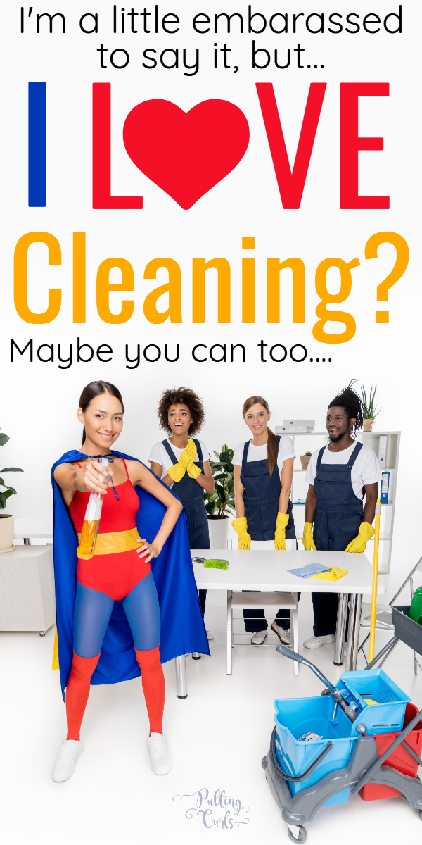 WHY do I like cleaning?  Well -- maybe it's reasons you haven't thought of before -- maybe just a change in perspective will help.  Click to find out if YOU love cleaning too? #clean #cleaning #cleaner via @pullingcurls