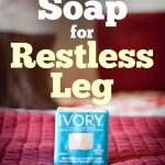 Use Ivory Soap to help with restless legs at night!