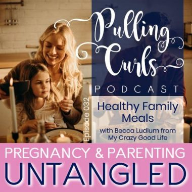 Healthier Family Meals with Becca Ludlum from My Crazy Good Life — PCP 032