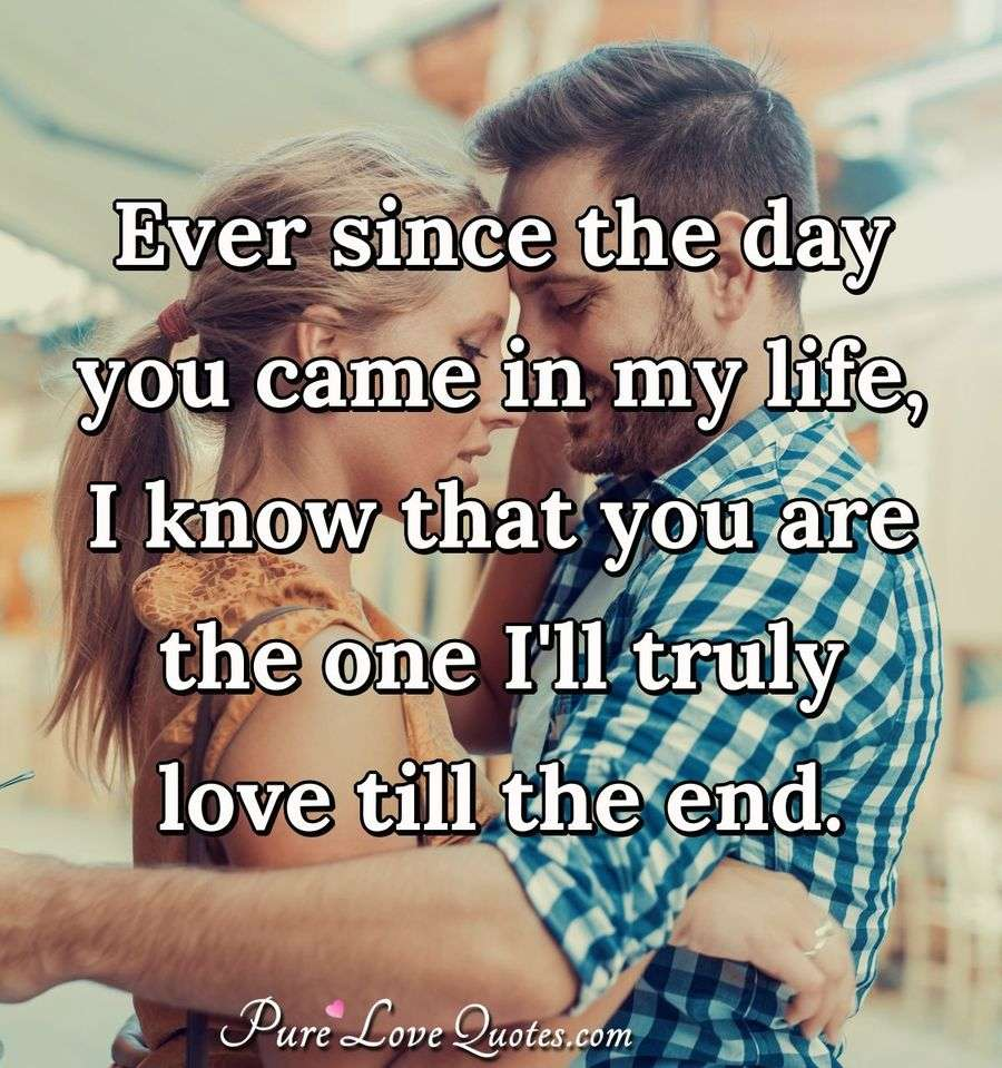 Each day I love you more    PureLoveQuotes Ever since the day you came in my life  I know that you are the