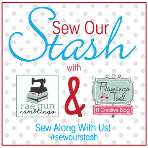 Sew Our Stash challenge hosted by Rae Gun Ramblings and Flamingo Toes