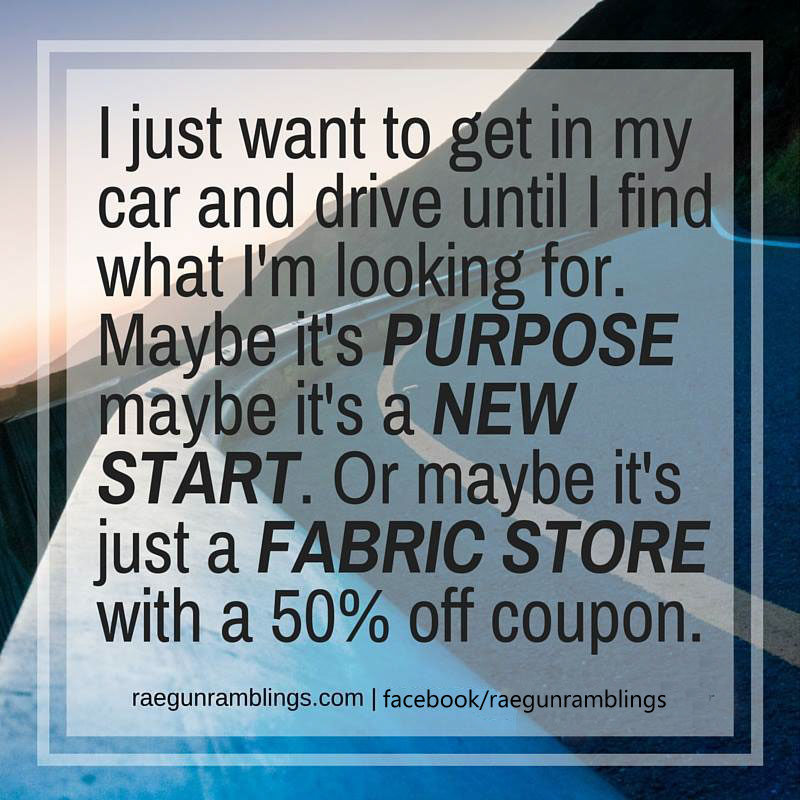 Funny sewing memes. Long drive to the fabric store with 50% off coupon