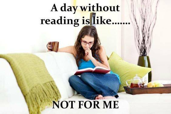 A day without reading is like not for me. Hahaha great book memes