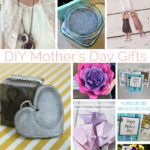Easy tutorials for awesome DIY Mother's Day Gift ideas